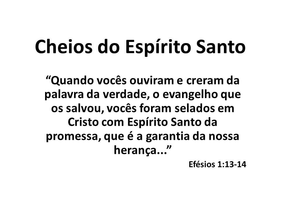 Cheios do Espírito Santo Não se embriaguem com vinho, que leva a libertinagem, mas deixem-se encher pelo Espírito Efésios 5:18