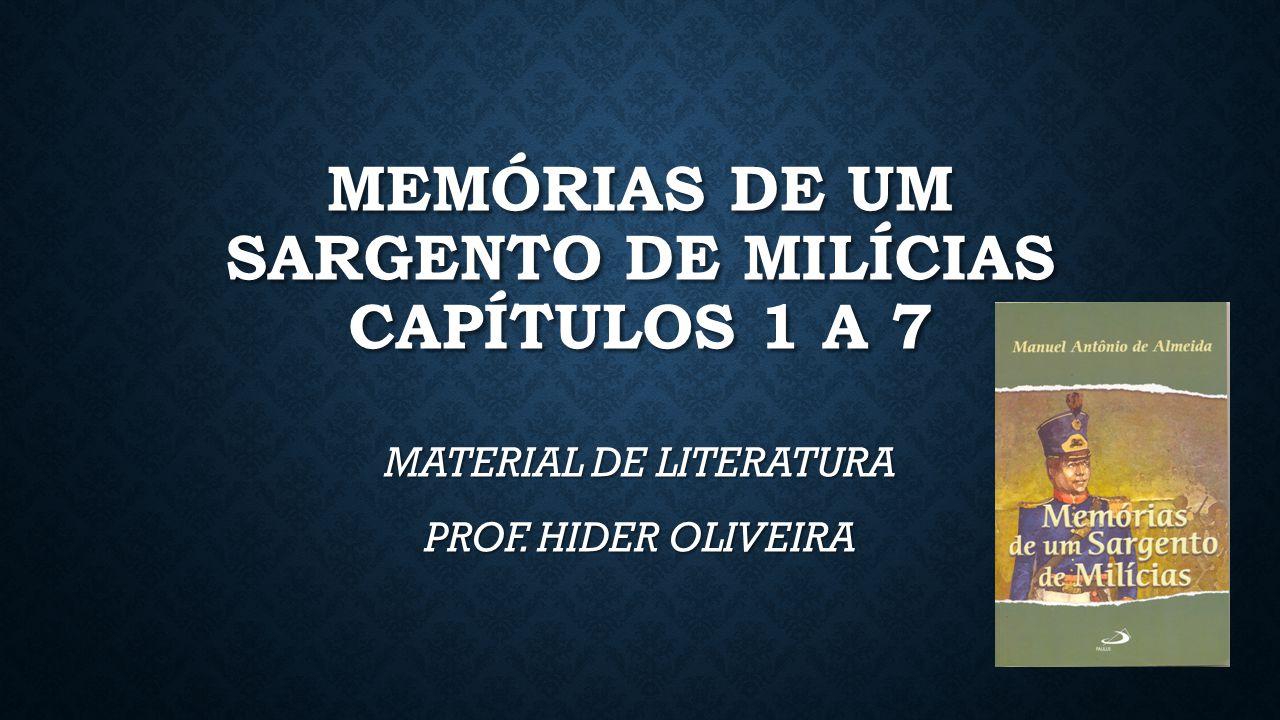MEMÓRIAS DE UM SARGENTO DE MILÍCIAS CAPÍTULOS 1 A 7 MATERIAL DE LITERATURA PROF. HIDER OLIVEIRA