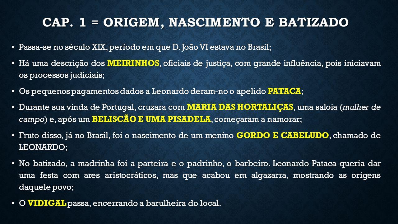 CAP. 1 = ORIGEM, NASCIMENTO E BATIZADO Passa-se no século XIX, período em que D. João VI estava no Brasil; Passa-se no século XIX, período em que D. J