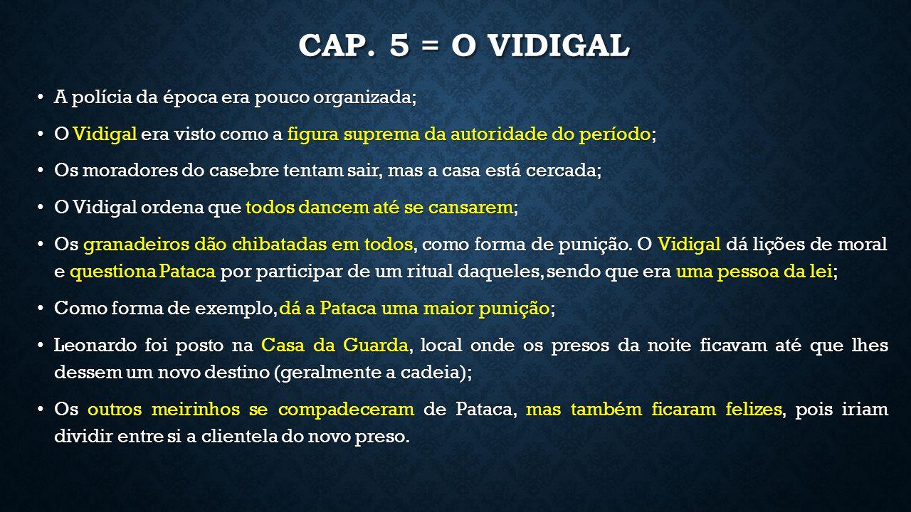 CAP. 5 = O VIDIGAL A polícia da época era pouco organizada; A polícia da época era pouco organizada; O Vidigal era visto como a figura suprema da auto