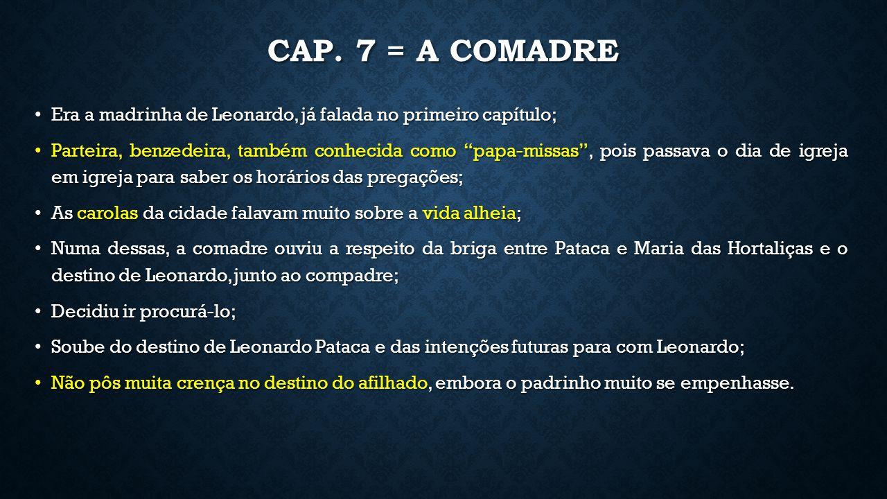 CAP. 7 = A COMADRE Era a madrinha de Leonardo, já falada no primeiro capítulo; Era a madrinha de Leonardo, já falada no primeiro capítulo; Parteira, b