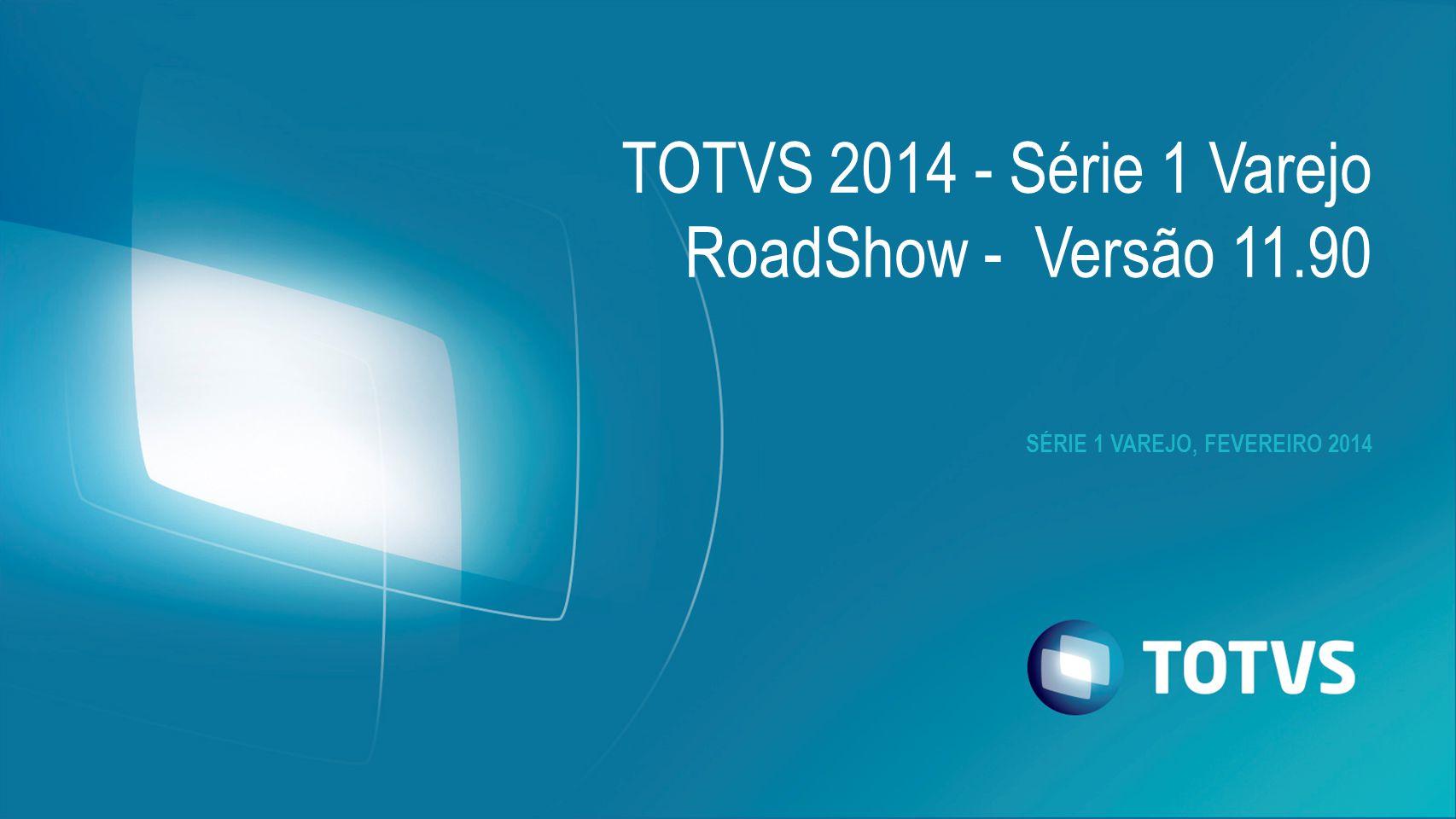 SÉRIE 1 VAREJO, FEVEREIRO 2014 TOTVS 2014 - Série 1 Varejo RoadShow - Versão 11.90