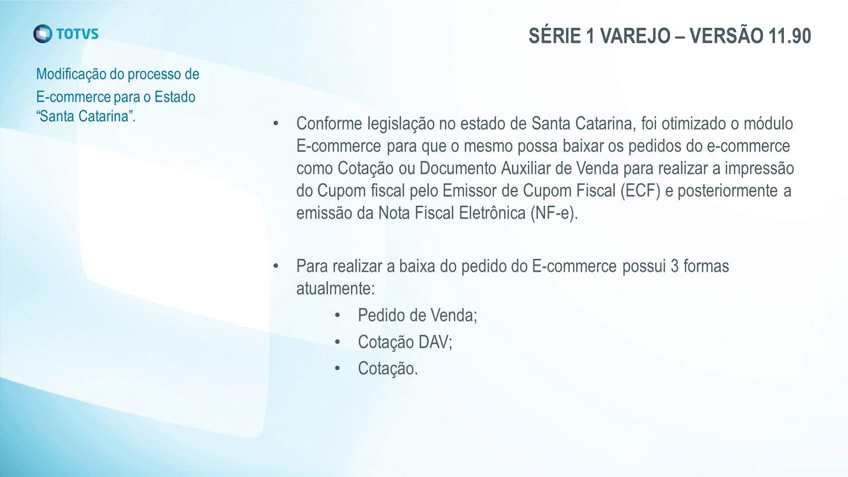 """SÉRIE 1 VAREJO – VERSÃO 11.90 Modificação do processo de E-commerce para o Estado """"Santa Catarina"""". Conforme legislação no estado de Santa Catarina, f"""