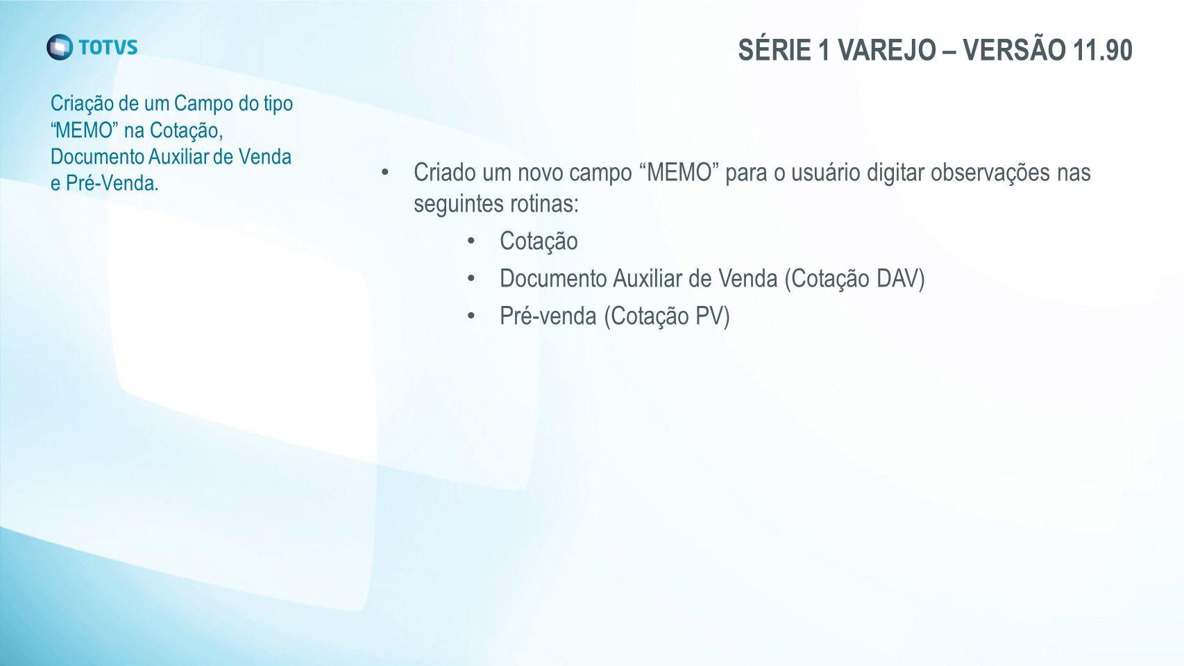 """SÉRIE 1 VAREJO – VERSÃO 11.90 Criação de um Campo do tipo """"MEMO"""" na Cotação, Documento Auxiliar de Venda e Pré-Venda. Criado um novo campo """"MEMO"""" para"""