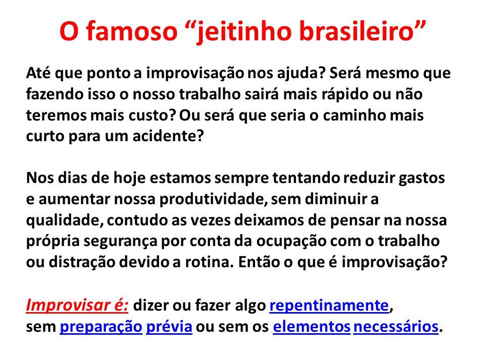 """O famoso """"jeitinho brasileiro"""" Até que ponto a improvisação nos ajuda? Será mesmo que fazendo isso o nosso trabalho sairá mais rápido ou não teremos m"""