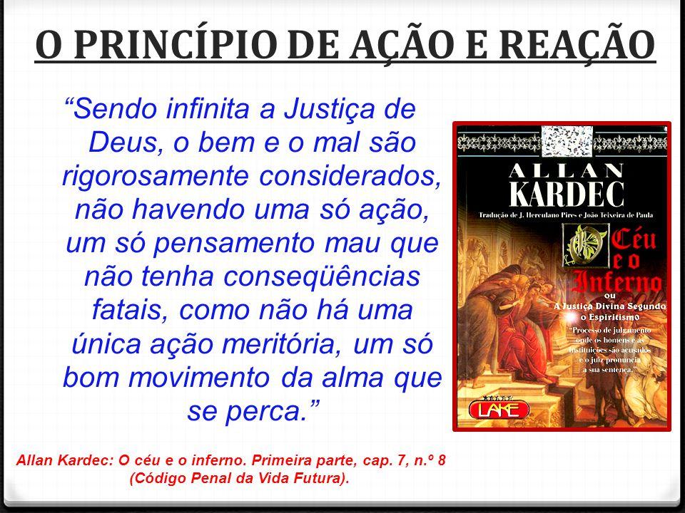 """""""Sendo infinita a Justiça de Deus, o bem e o mal são rigorosamente considerados, não havendo uma só ação, um só pensamento mau que não tenha conseqüên"""