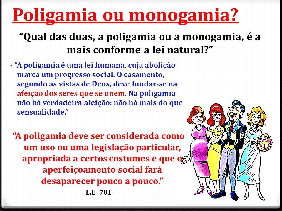 """Poligamia ou monogamia? - """"A poligamia é uma lei humana, cuja abolição marca um progresso social. O casamento, segundo as vistas de Deus, deve fundar-"""