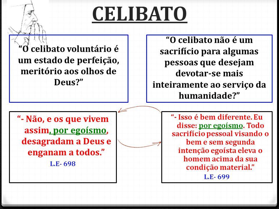 """""""O celibato voluntário é um estado de perfeição, meritório aos olhos de Deus?"""" """"O celibato não é um sacrifício para algumas pessoas que desejam devota"""