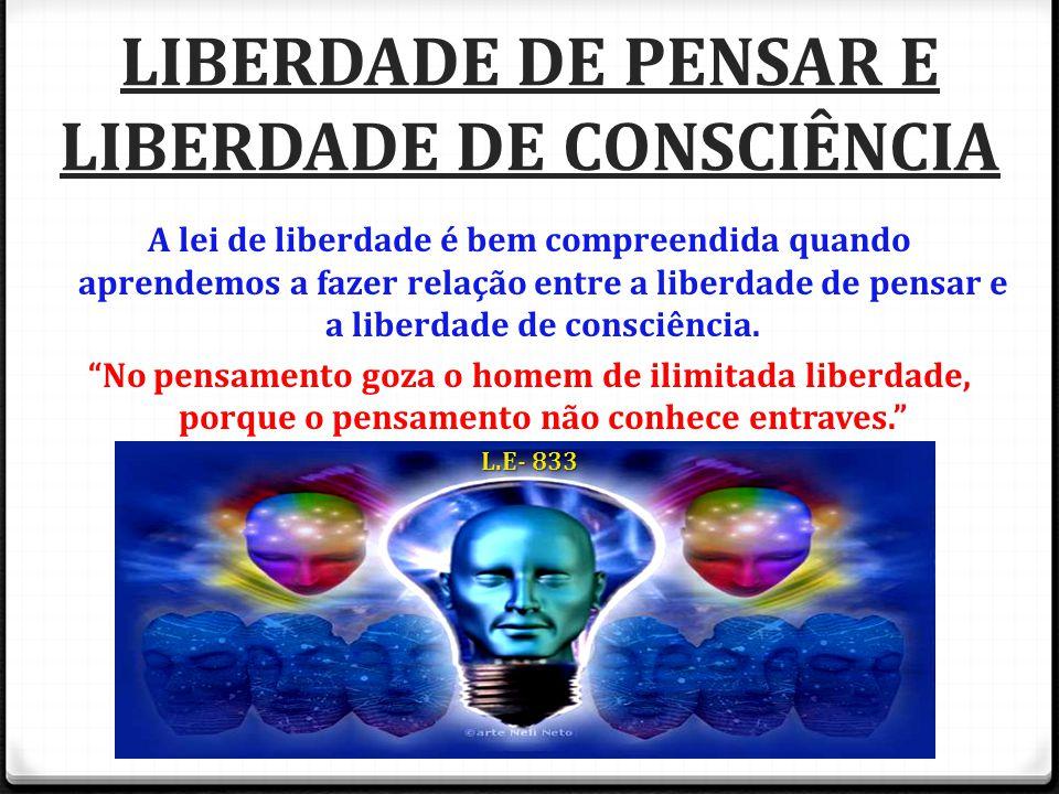 LIBERDADE DE PENSAR E LIBERDADE DE CONSCIÊNCIA A lei de liberdade é bem compreendida quando aprendemos a fazer relação entre a liberdade de pensar e a