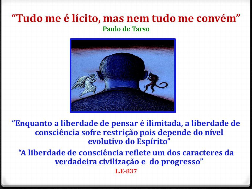 """""""Tudo me é lícito, mas nem tudo me convém"""" Paulo de Tarso """"Enquanto a liberdade de pensar é ilimitada, a liberdade de consciência sofre restrição pois"""