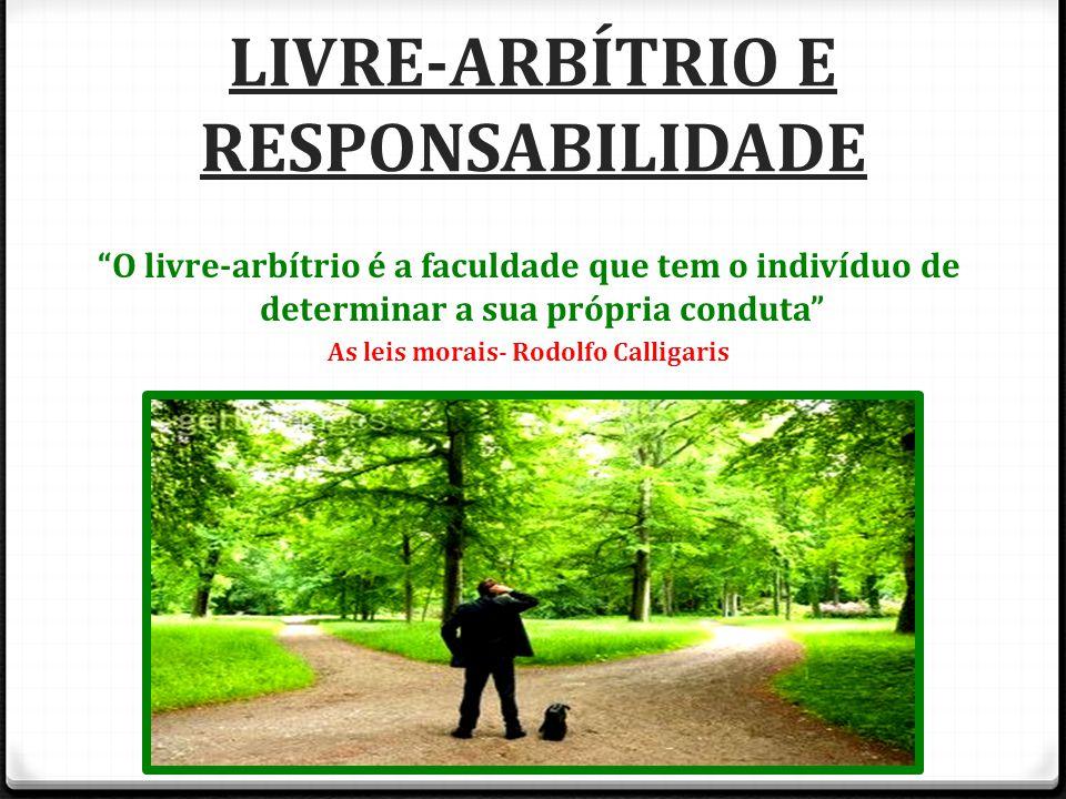 """LIVRE-ARBÍTRIO E RESPONSABILIDADE """"O livre-arbítrio é a faculdade que tem o indivíduo de determinar a sua própria conduta"""" As leis morais- Rodolfo Cal"""