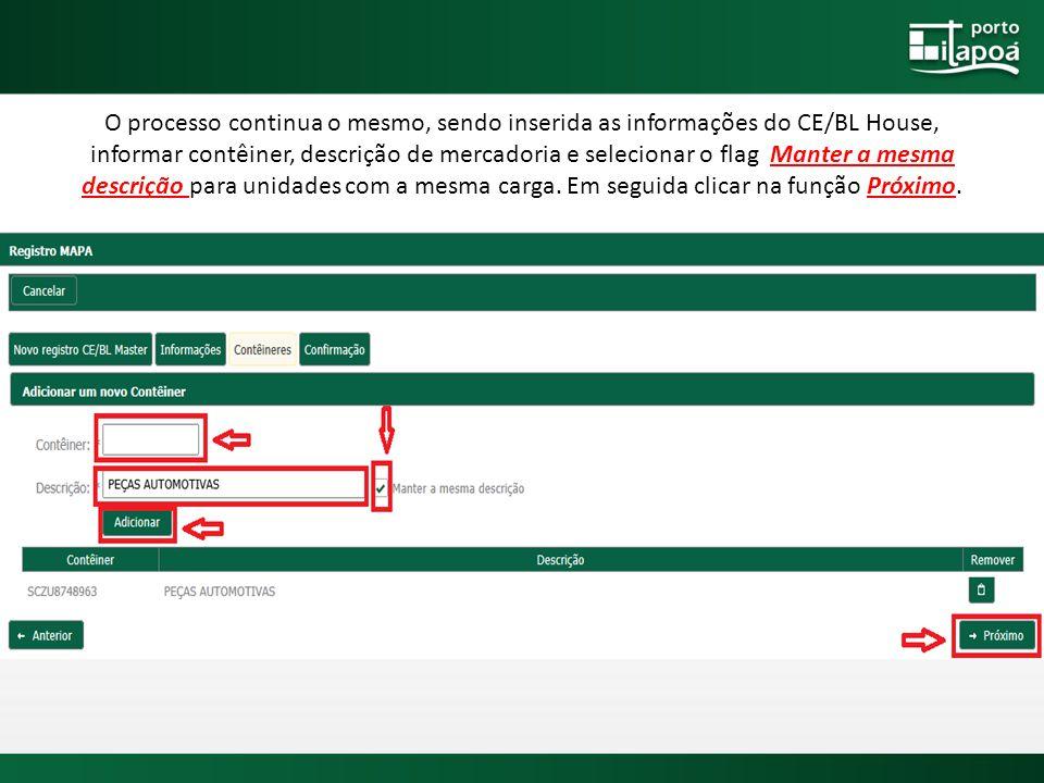 O processo continua o mesmo, sendo inserida as informações do CE/BL House, informar contêiner, descrição de mercadoria e selecionar o flag Manter a mesma descrição para unidades com a mesma carga.