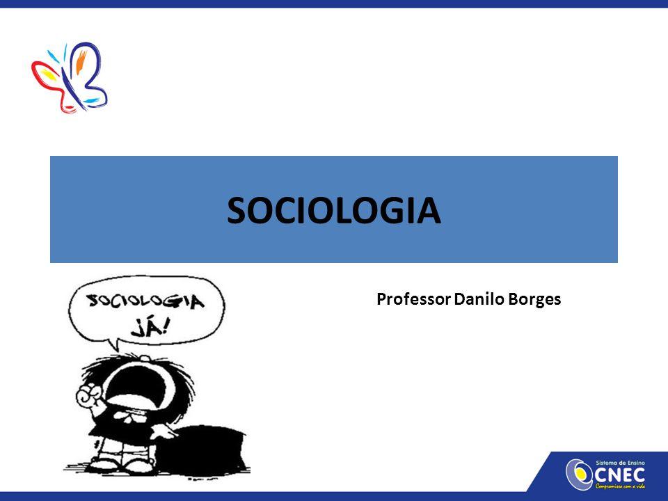 SOCIOLOGIA Professor Danilo Borges