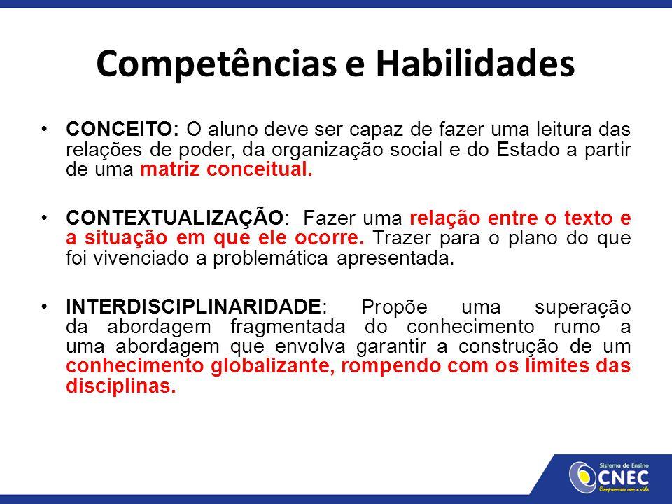 Competências e Habilidades CONCEITO: O aluno deve ser capaz de fazer uma leitura das relações de poder, da organização social e do Estado a partir de
