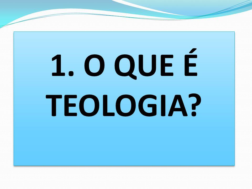 1. O QUE É TEOLOGIA?