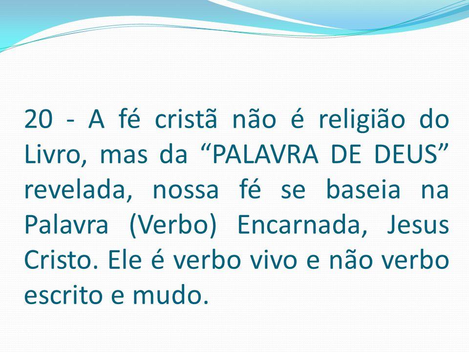 """20 - A fé cristã não é religião do Livro, mas da """"PALAVRA DE DEUS"""" revelada, nossa fé se baseia na Palavra (Verbo) Encarnada, Jesus Cristo. Ele é verb"""