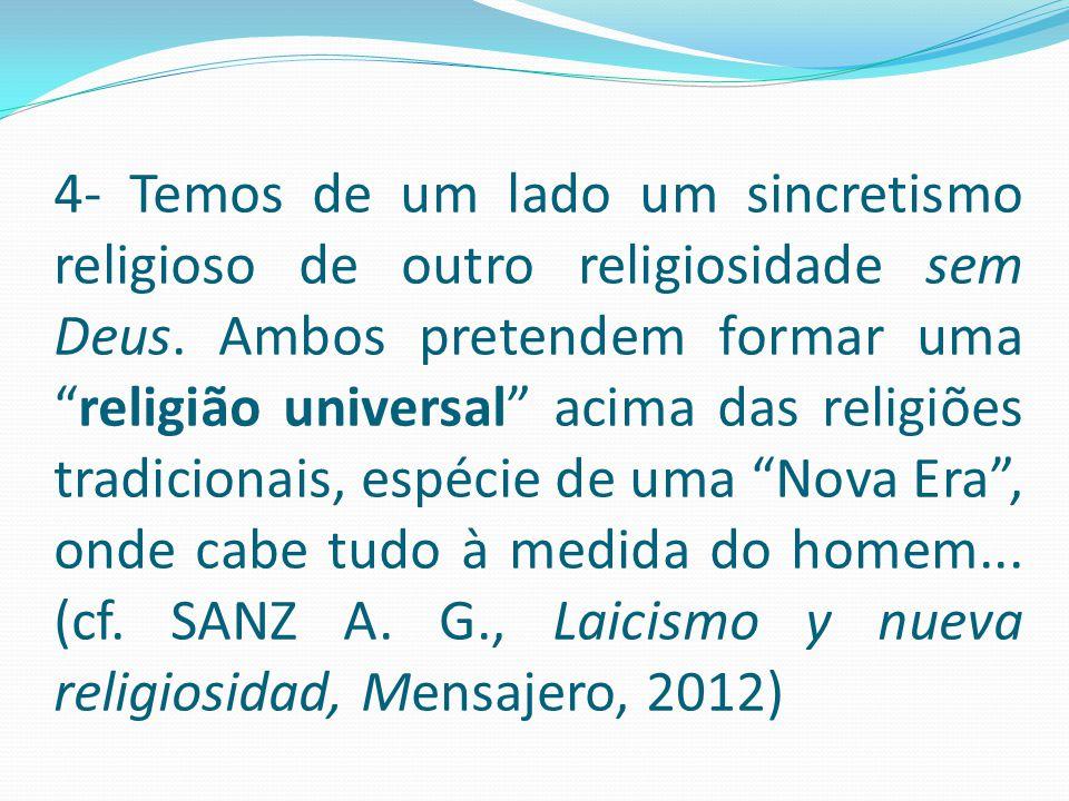"""4- Temos de um lado um sincretismo religioso de outro religiosidade sem Deus. Ambos pretendem formar uma """"religião universal"""" acima das religiões trad"""