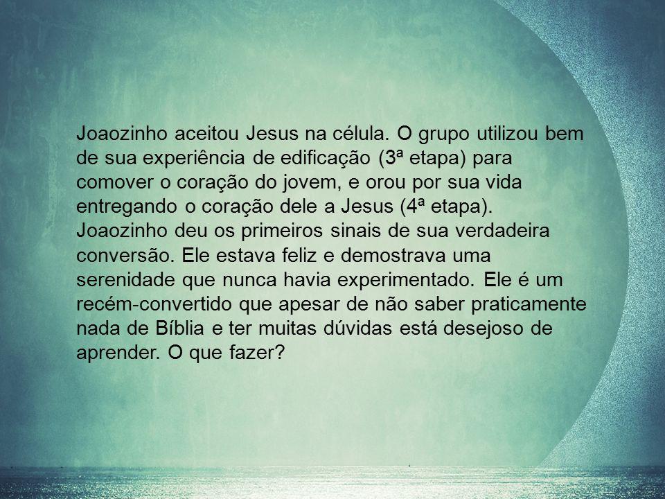 Joaozinho aceitou Jesus na célula.