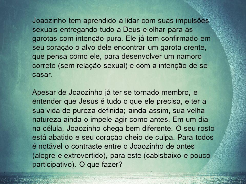 Joaozinho tem aprendido a lidar com suas impulsões sexuais entregando tudo a Deus e olhar para as garotas com intenção pura.