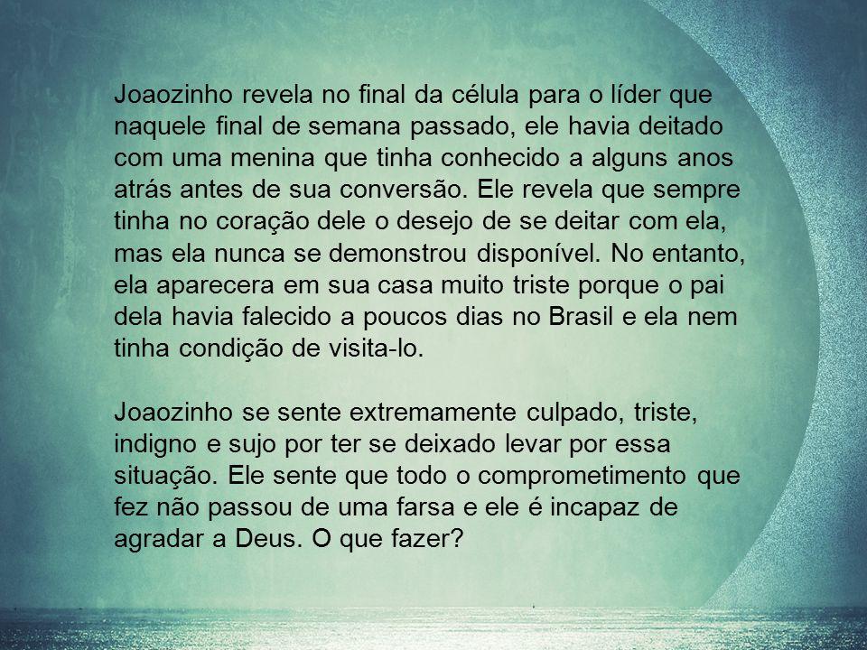 Joaozinho revela no final da célula para o líder que naquele final de semana passado, ele havia deitado com uma menina que tinha conhecido a alguns an