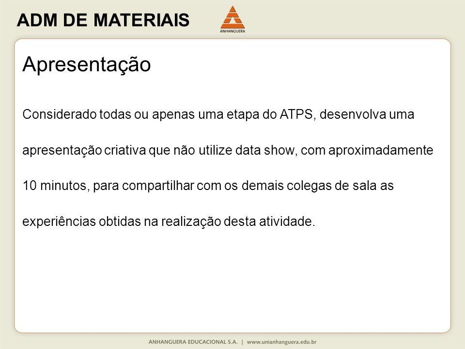 ADM DE MATERIAIS Apresentação Considerado todas ou apenas uma etapa do ATPS, desenvolva uma apresentação criativa que não utilize data show, com aprox