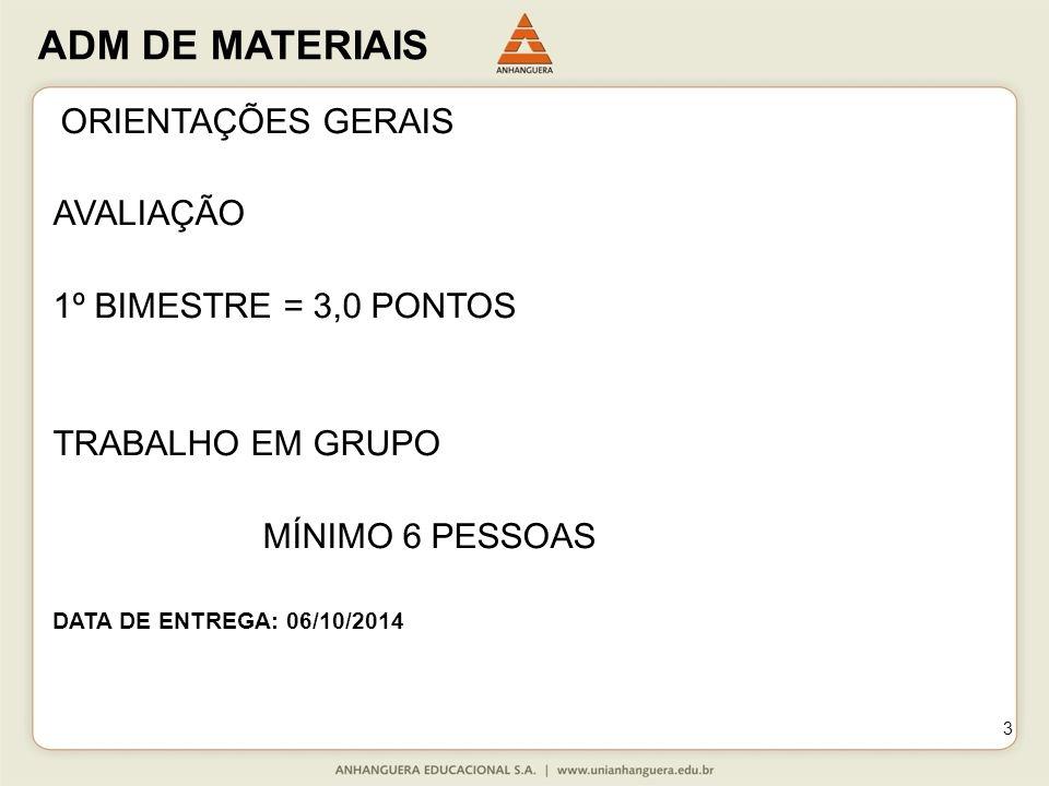 ADM DE MATERIAIS 3 ORIENTAÇÕES GERAIS AVALIAÇÃO 1º BIMESTRE = 3,0 PONTOS TRABALHO EM GRUPO MÍNIMO 6 PESSOAS DATA DE ENTREGA: 06/10/2014