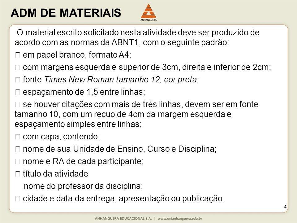 ADM DE MATERIAIS 4 O material escrito solicitado nesta atividade deve ser produzido de acordo com as normas da ABNT1, com o seguinte padrão:  em pape