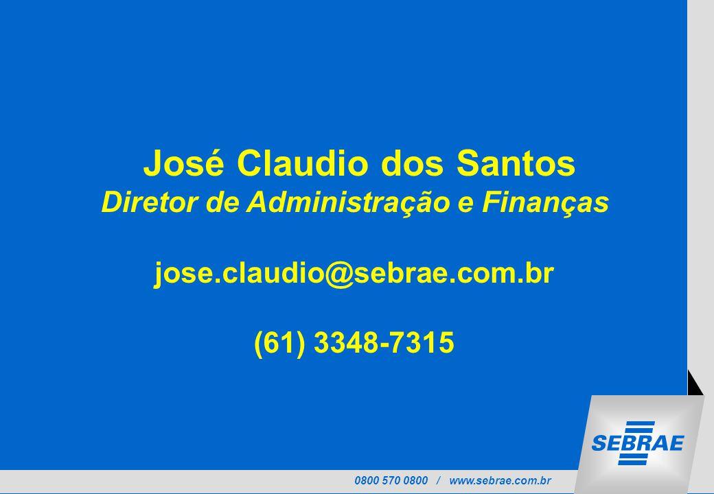 0800 570 0800 / www.sebrae.com.br José Claudio dos Santos Diretor de Administração e Finanças jose.claudio@sebrae.com.br (61) 3348-7315