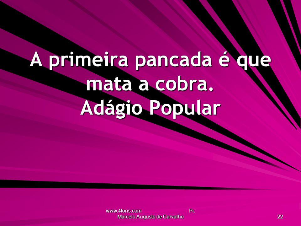 www.4tons.com Pr.Marcelo Augusto de Carvalho 22 A primeira pancada é que mata a cobra.