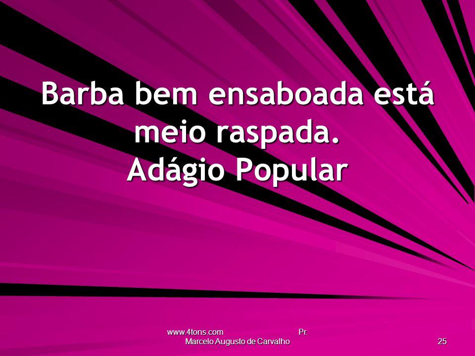 www.4tons.com Pr.Marcelo Augusto de Carvalho 25 Barba bem ensaboada está meio raspada.