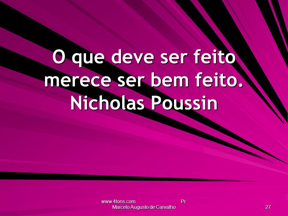 www.4tons.com Pr.Marcelo Augusto de Carvalho 27 O que deve ser feito merece ser bem feito.