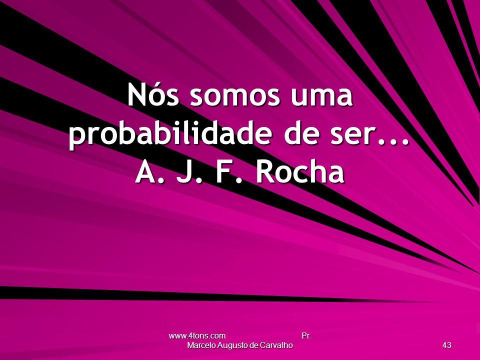 www.4tons.com Pr.Marcelo Augusto de Carvalho 43 Nós somos uma probabilidade de ser...