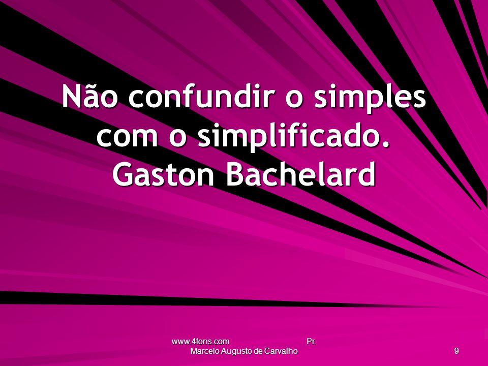 www.4tons.com Pr.Marcelo Augusto de Carvalho 9 Não confundir o simples com o simplificado.