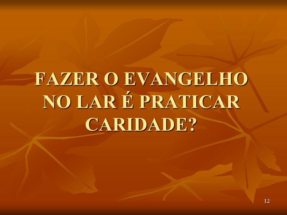 12 FAZER O EVANGELHO NO LAR É PRATICAR CARIDADE?