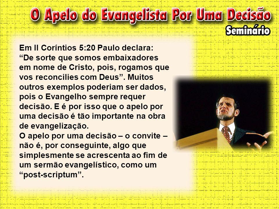 """Em II Coríntios 5:20 Paulo declara: """"De sorte que somos embaixadores em nome de Cristo, pois, rogamos que vos reconcilies com Deus"""". Muitos outros exe"""