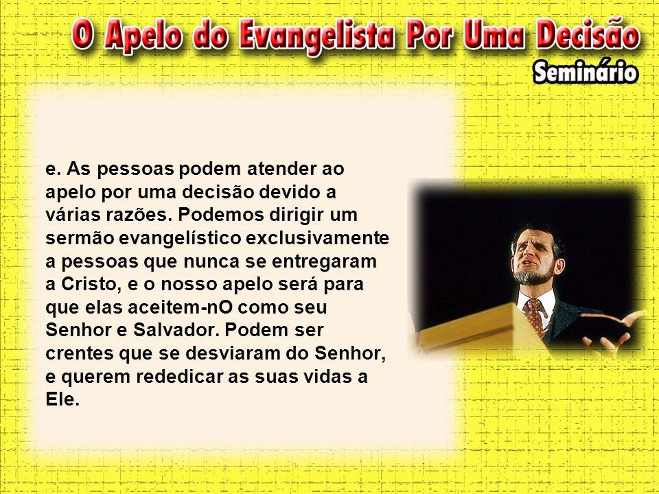e. As pessoas podem atender ao apelo por uma decisão devido a várias razões. Podemos dirigir um sermão evangelístico exclusivamente a pessoas que nunc