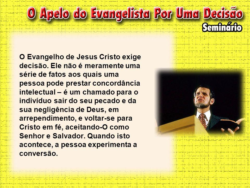 O Evangelho de Jesus Cristo exige decisão. Ele não é meramente uma série de fatos aos quais uma pessoa pode prestar concordância intelectual – é um ch