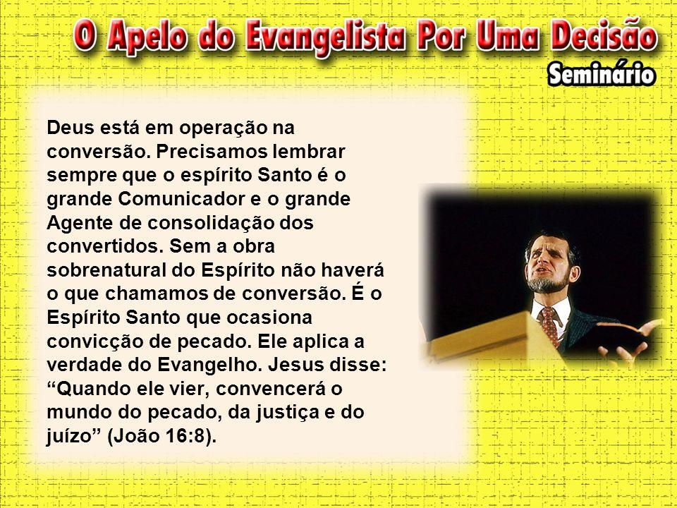 Deus está em operação na conversão. Precisamos lembrar sempre que o espírito Santo é o grande Comunicador e o grande Agente de consolidação dos conver