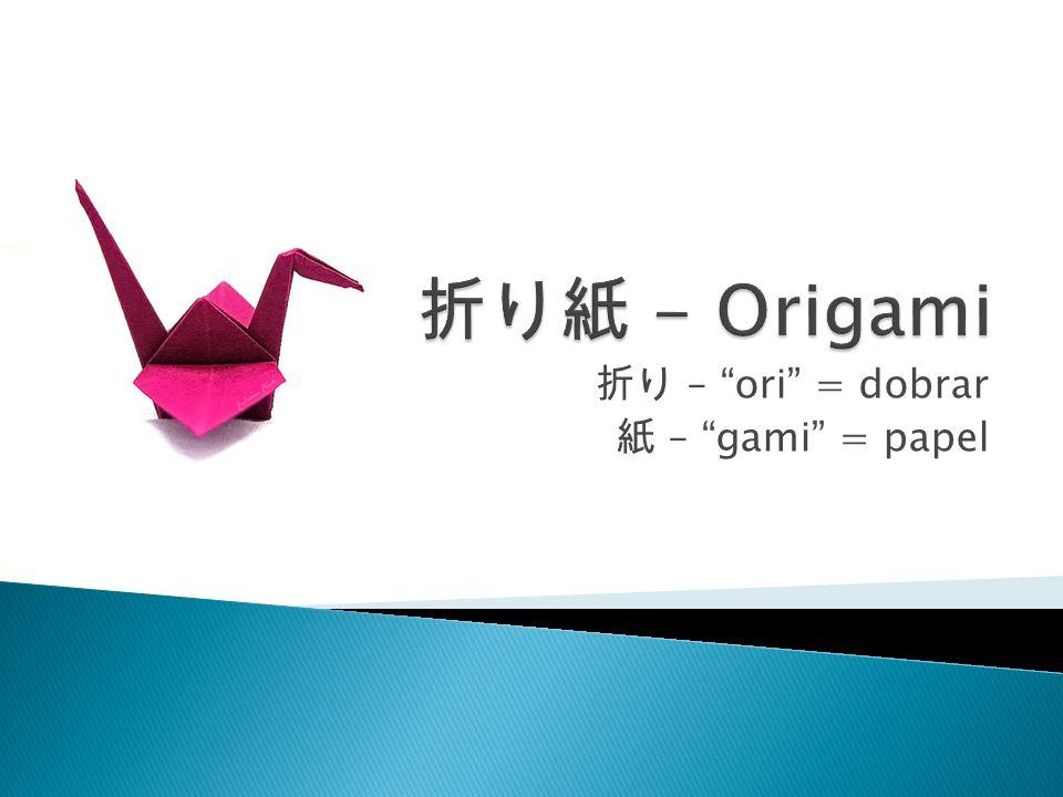 """折り – """"ori"""" = dobrar 紙 – """"gami"""" = papel"""