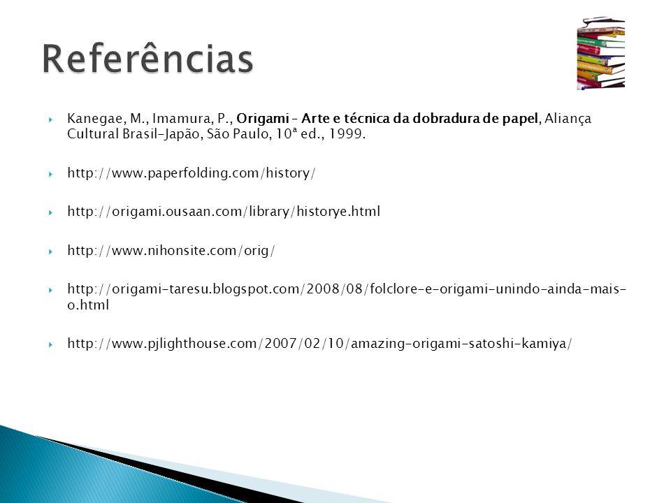  Kanegae, M., Imamura, P., Origami – Arte e técnica da dobradura de papel, Aliança Cultural Brasil-Japão, São Paulo, 10ª ed., 1999.  http://www.pape