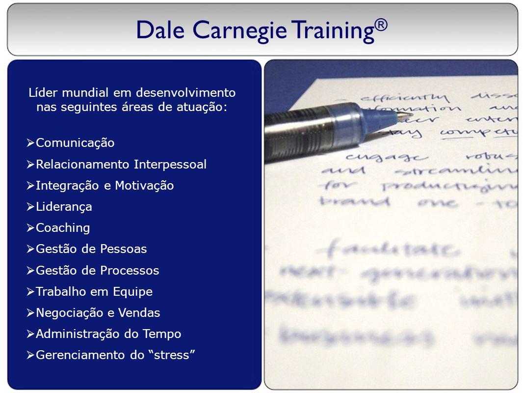 Dale Carnegie Training ® Líder mundial em desenvolvimento nas seguintes áreas de atuação:  Comunicação  Relacionamento Interpessoal  Integração e M