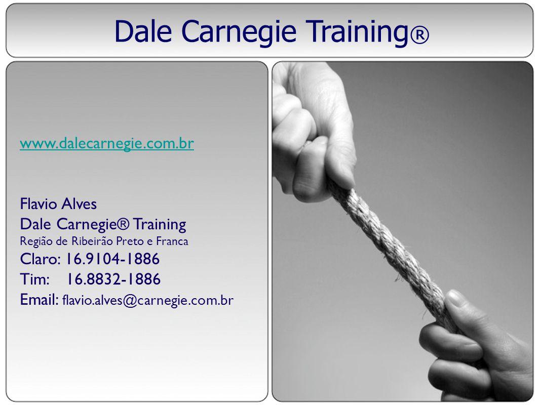 Dale Carnegie Training ® www.dalecarnegie.com.br Flavio Alves Dale Carnegie® Training Região de Ribeirão Preto e Franca Claro: 16.9104-1886 Tim: 16.88
