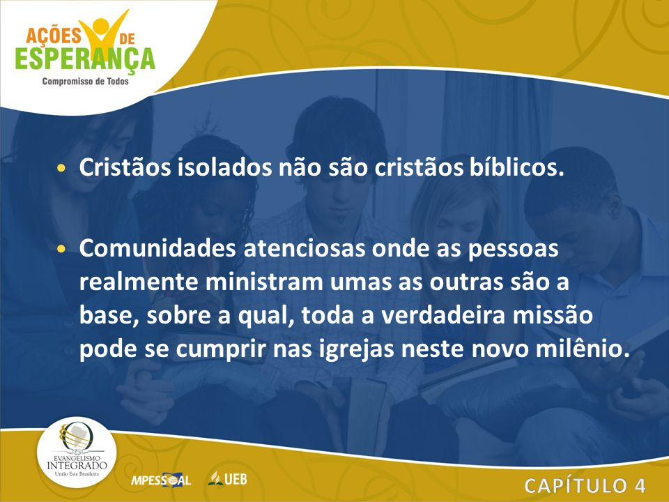 Cristãos isolados não são cristãos bíblicos. Comunidades atenciosas onde as pessoas realmente ministram umas as outras são a base, sobre a qual, toda