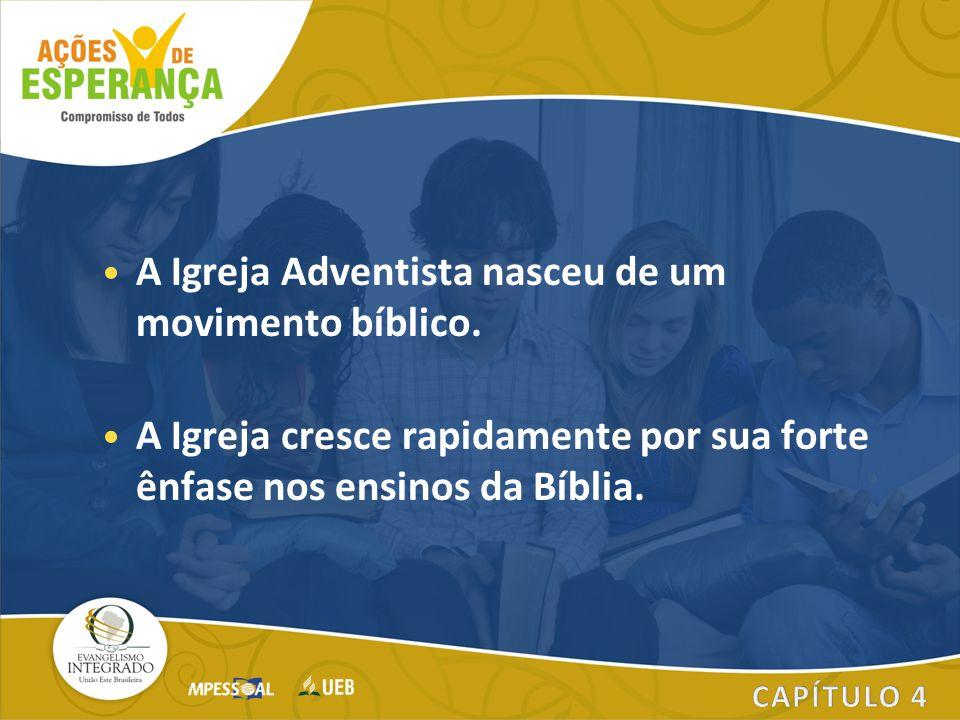 A Igreja Adventista nasceu de um movimento bíblico. A Igreja cresce rapidamente por sua forte ênfase nos ensinos da Bíblia.