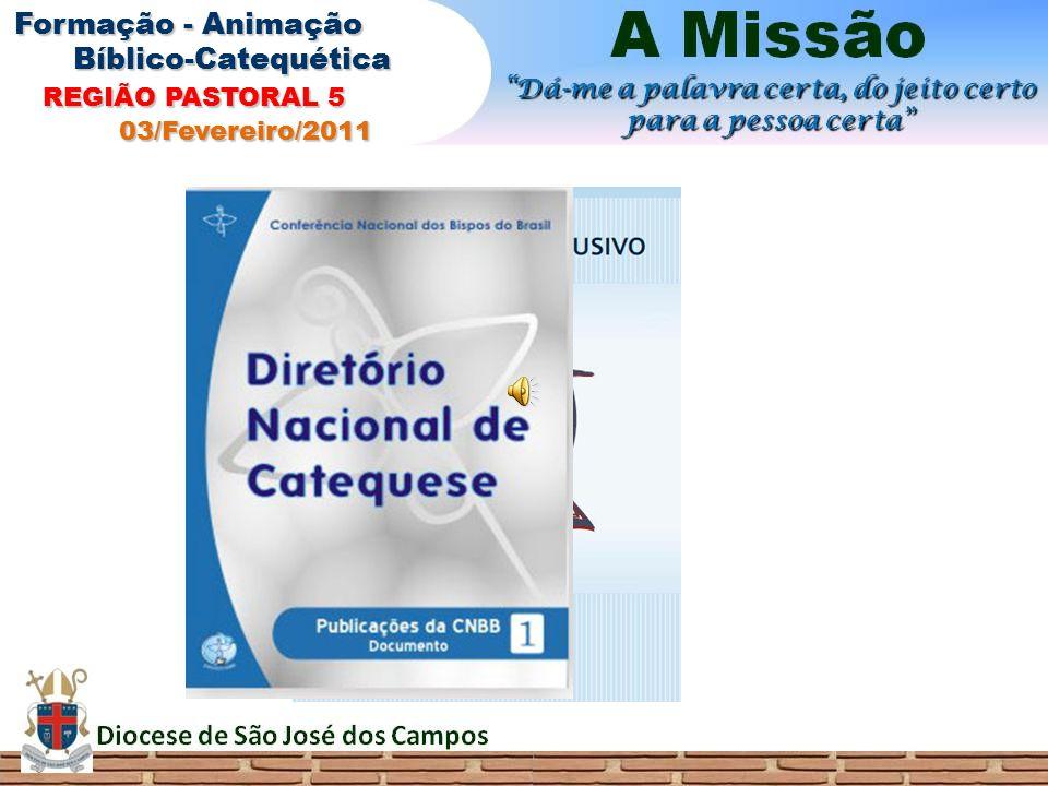 Formação - Animação Bíblico-Catequética REGIÃO PASTORAL 5 REGIÃO PASTORAL 5 03/Fevereiro/2011 03/Fevereiro/2011