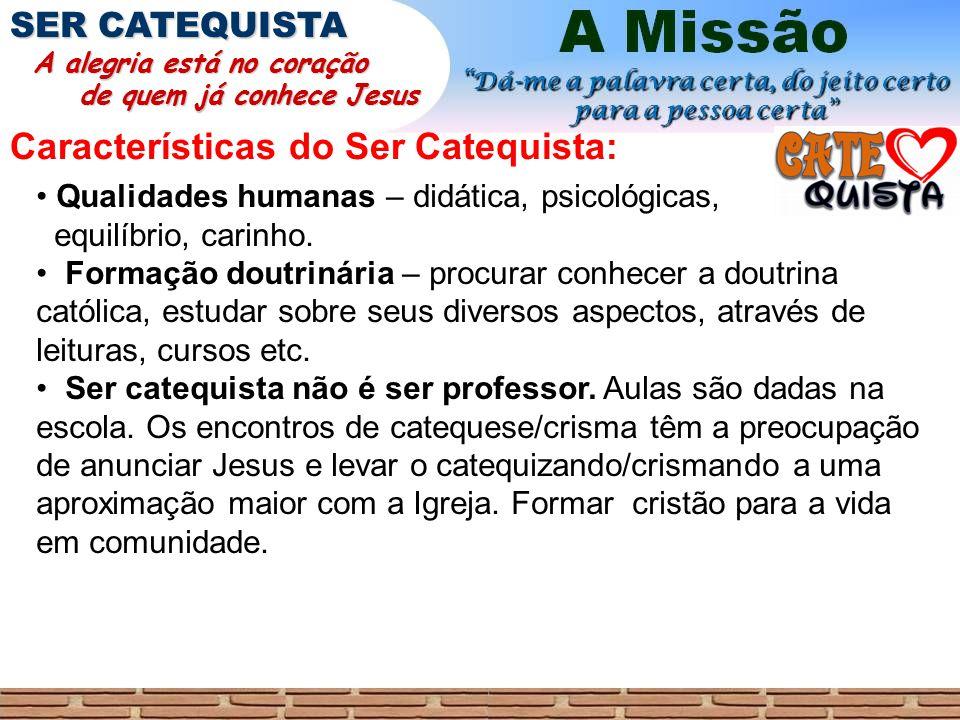 Características do Ser Catequista: SER CATEQUISTA A alegria está no coração A alegria está no coração de quem já conhece Jesus de quem já conhece Jesu