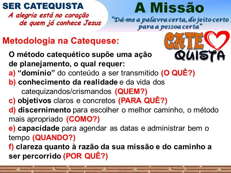 Metodologia na Catequese: SER CATEQUISTA A alegria está no coração A alegria está no coração de quem já conhece Jesus de quem já conhece Jesus O métod