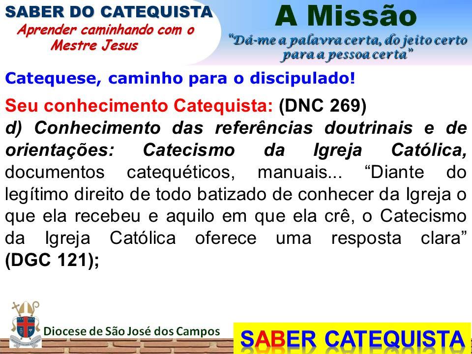 Catequese, caminho para o discipulado! Seu conhecimento Catequista: (DNC 269) d) Conhecimento das referências doutrinais e de orientações: Catecismo d