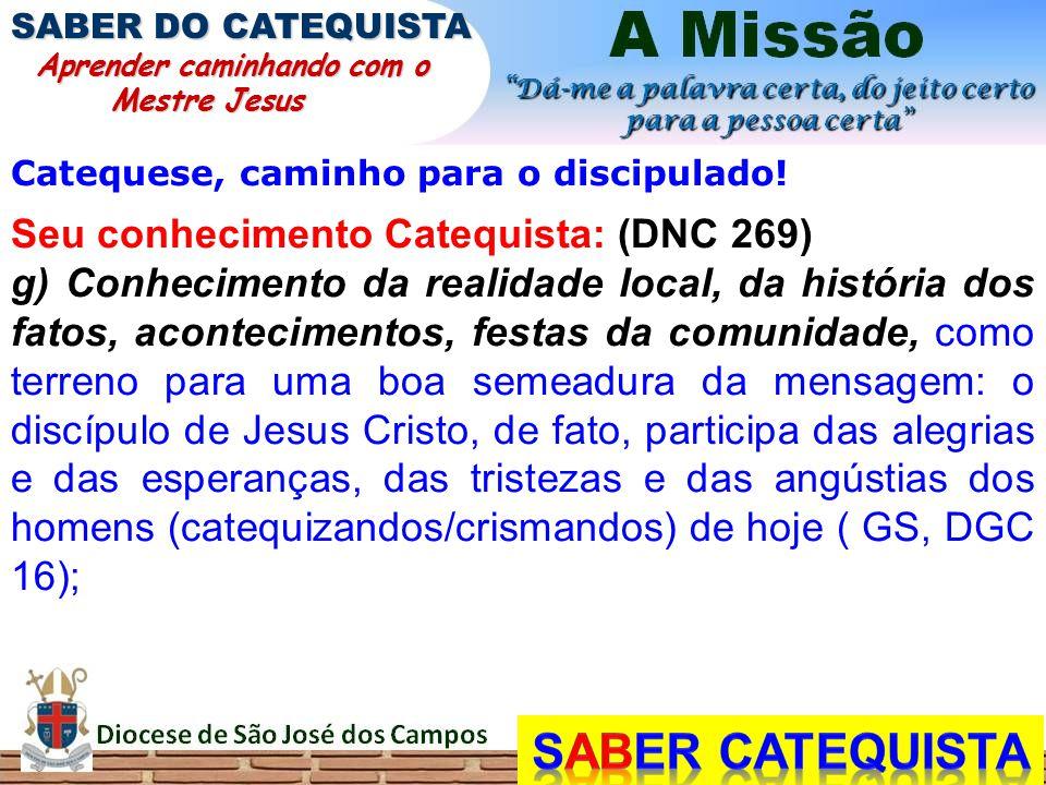 Catequese, caminho para o discipulado! Seu conhecimento Catequista: (DNC 269) g) Conhecimento da realidade local, da história dos fatos, acontecimento