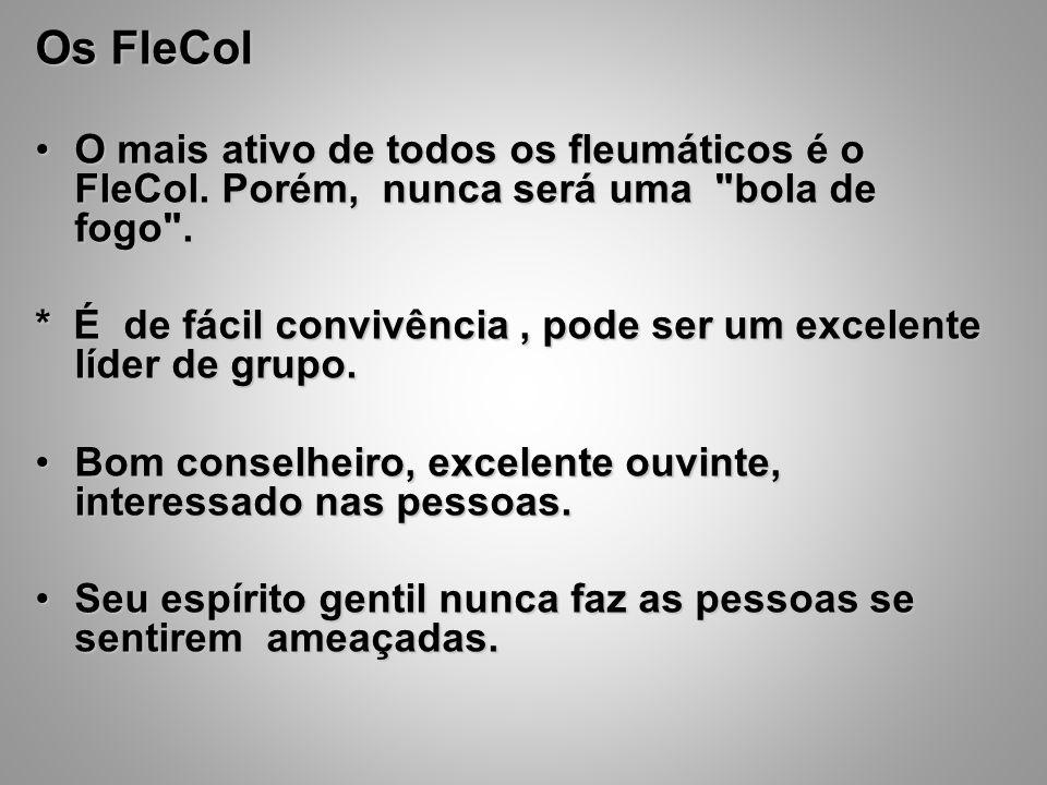Os FleCol O mais ativo de todos os fleumáticos é o FleCol. Porém, nunca será uma